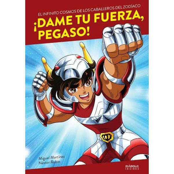 ¡Dame tu fuerza, Pegaso! El infinito cosmos de los Caballeros del Zodiaco (Spanish) Diabolo ediciones
